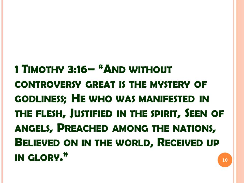 "1 T IMOTHY 3:16– ""A ND WITHOUT CONTROVERSY GREAT IS THE MYSTERY OF GODLINESS ; H E WHO WAS MANIFESTED IN THE FLESH, J USTIFIED IN THE SPIRIT, S EEN OF"
