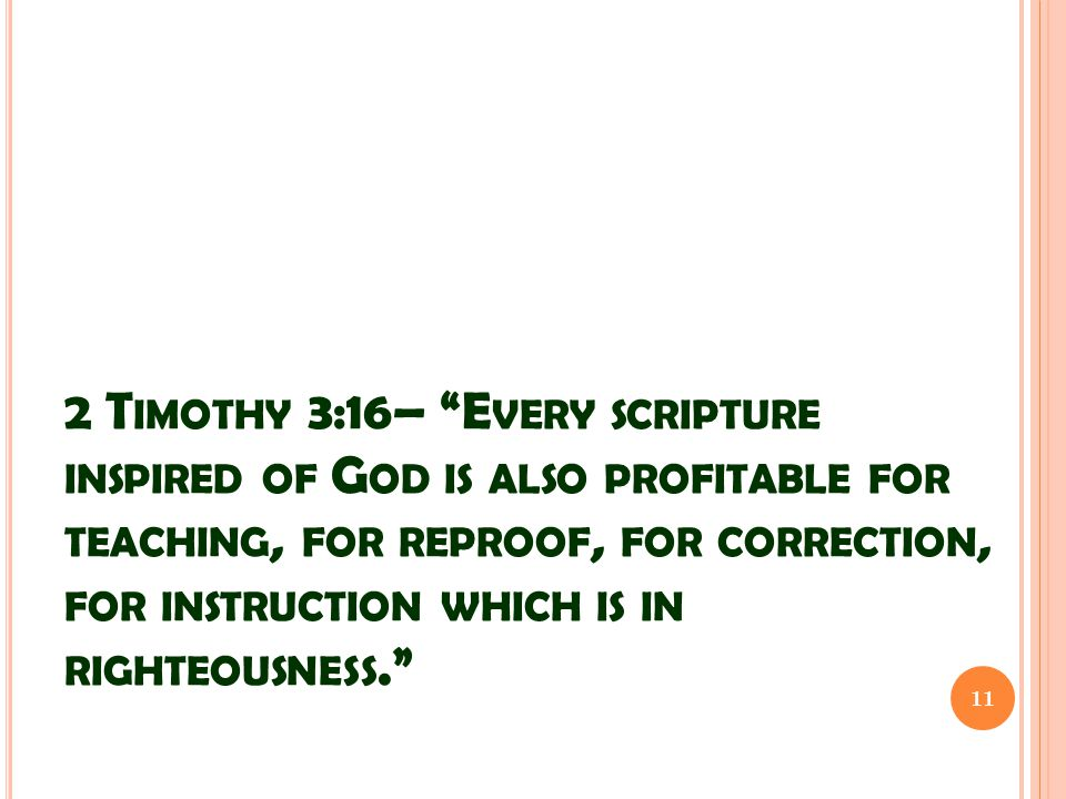 "2 T IMOTHY 3:16– ""E VERY SCRIPTURE INSPIRED OF G OD IS ALSO PROFITABLE FOR TEACHING, FOR REPROOF, FOR CORRECTION, FOR INSTRUCTION WHICH IS IN RIGHTEOU"