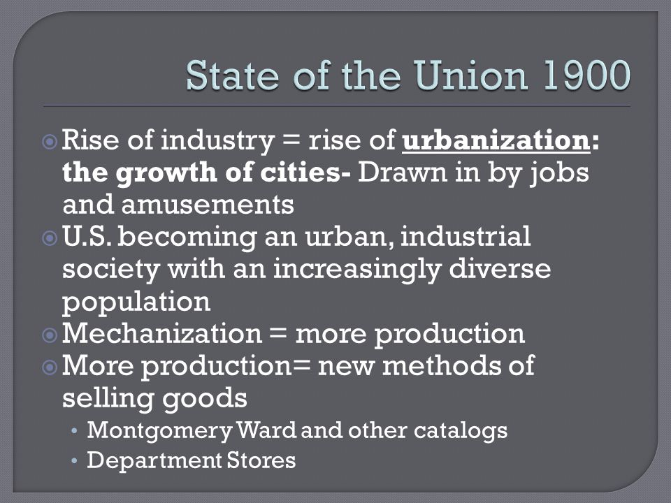  Rise of industry = rise of urbanization: the growth of cities- Drawn in by jobs and amusements  U.S.