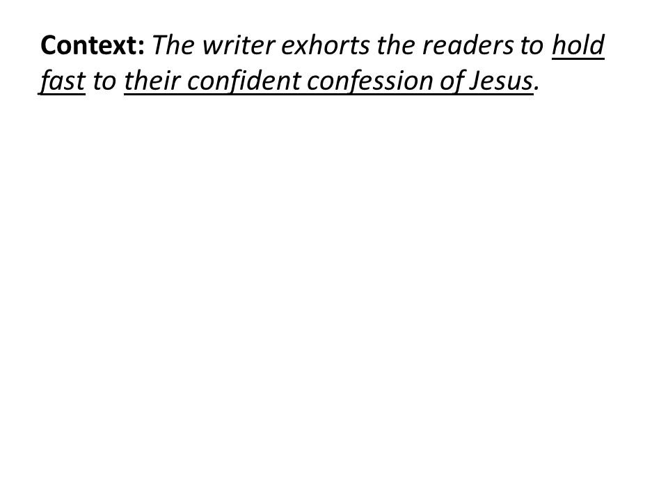 Context: The writer exhorts the readers to hold fast to their confident confession of Jesus.