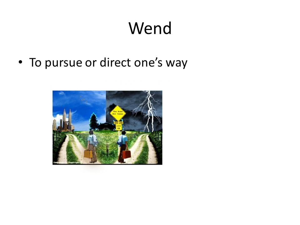 Wend To pursue or direct one's way