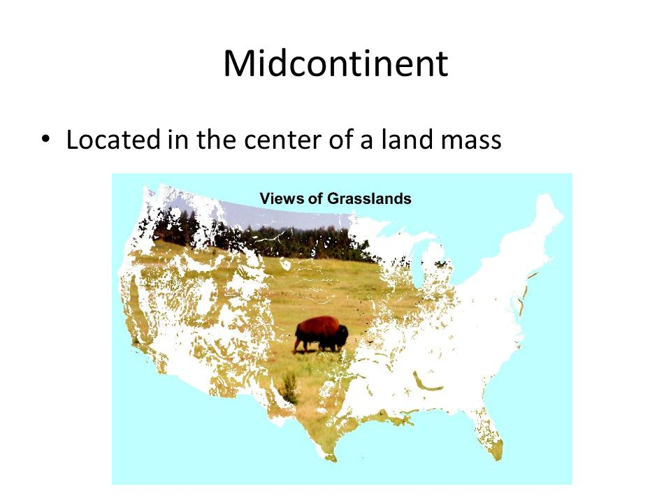 Midcontinent Located in the center of a land mass