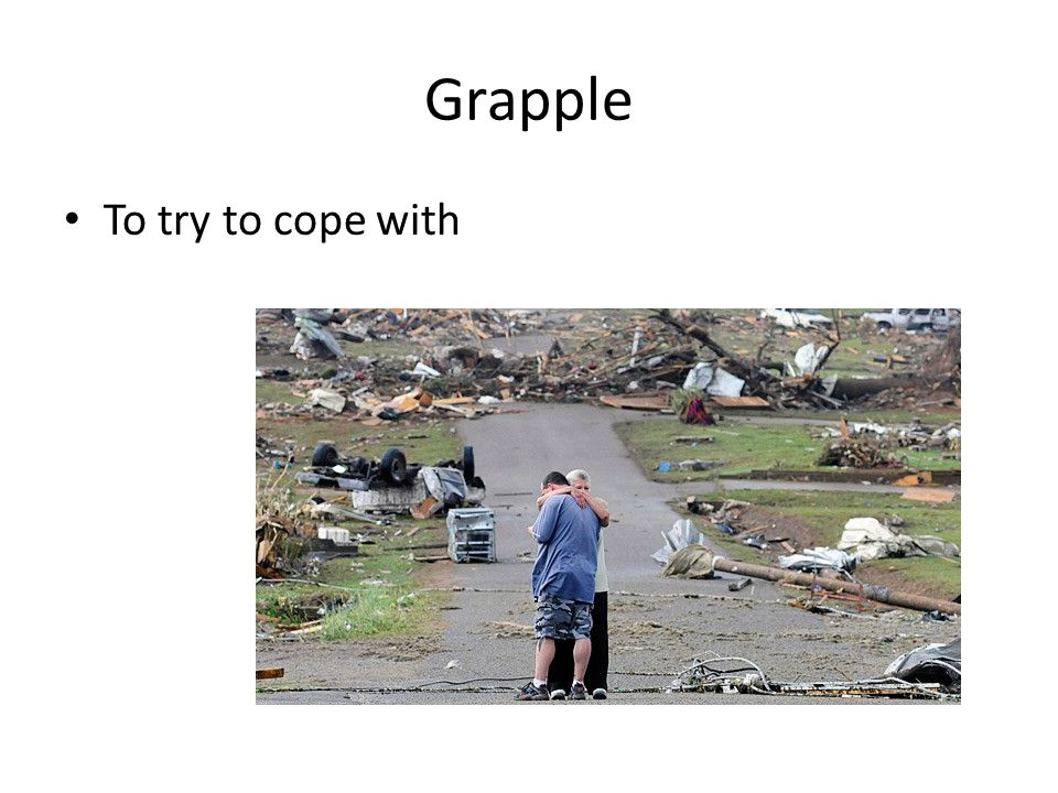 Grapple To try to cope with