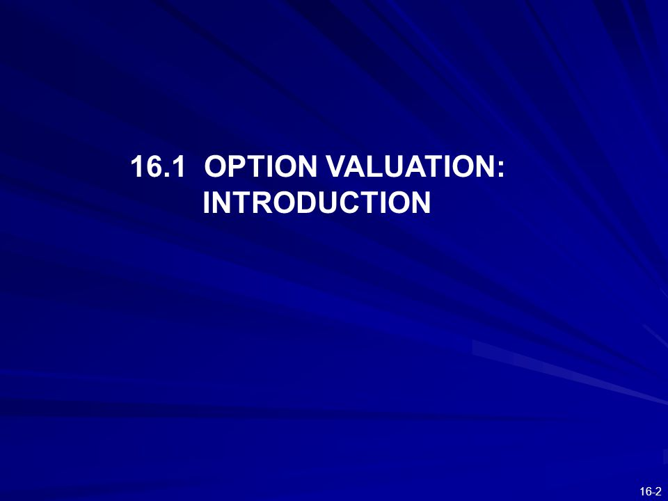 16-2 16.1 OPTION VALUATION: INTRODUCTION