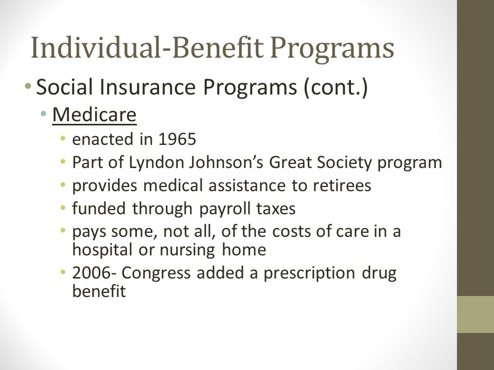 Individual-Benefit Programs Social Insurance Programs (cont.) most social welfare programs are run jointly by federal and state governments Unemployme