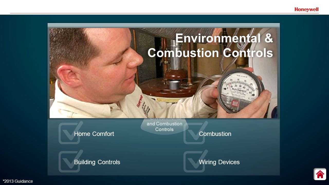 13 Environmental and Combustion Controls *2013 Guidance Environmental & Combustion Controls Home Comfort Building Controls Combustion Wiring Devices