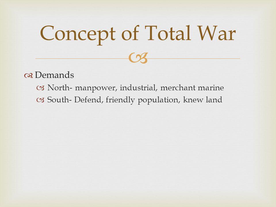   Demands  North- manpower, industrial, merchant marine  South- Defend, friendly population, knew land Concept of Total War