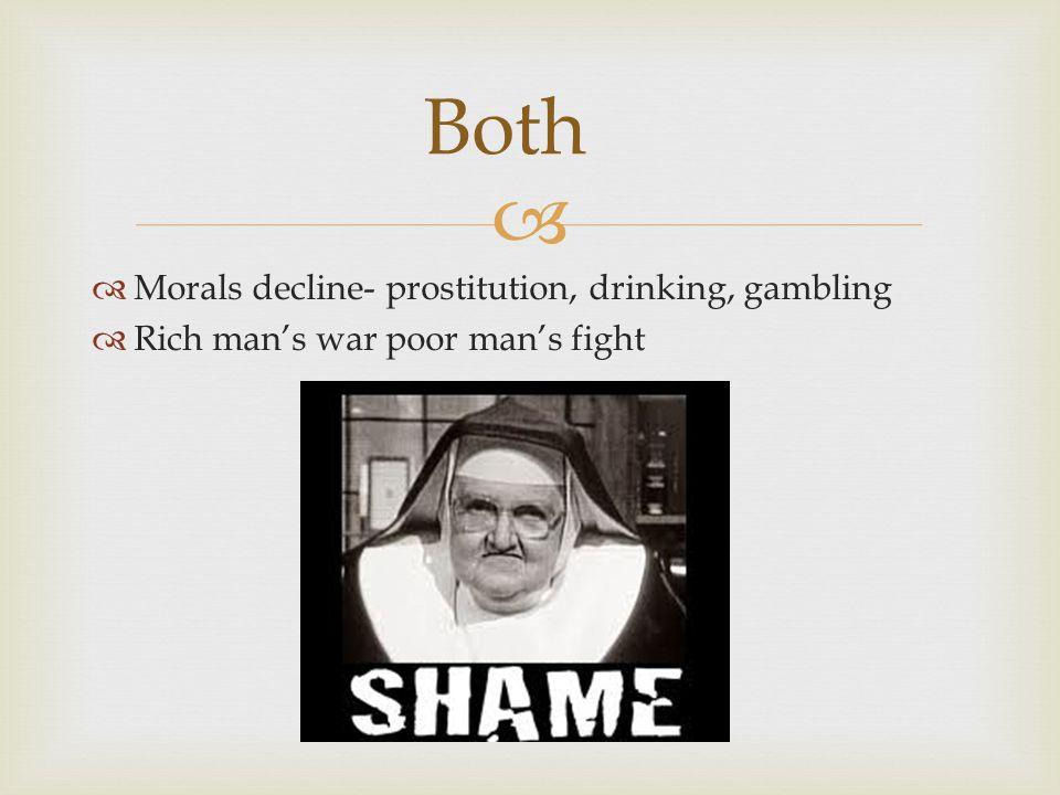   Morals decline- prostitution, drinking, gambling  Rich man's war poor man's fight Both