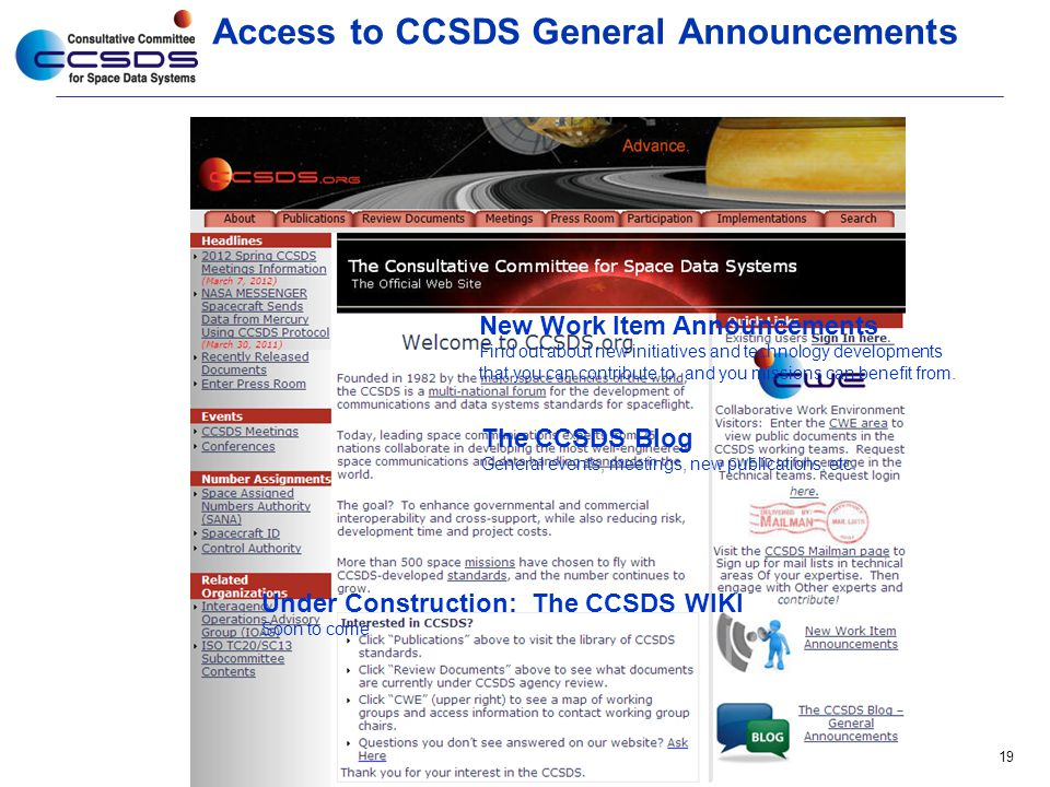 Access to CCSDS General Announcements 19 New Work Item Announcements Find out about new initiatives and technology developments that you can contribut