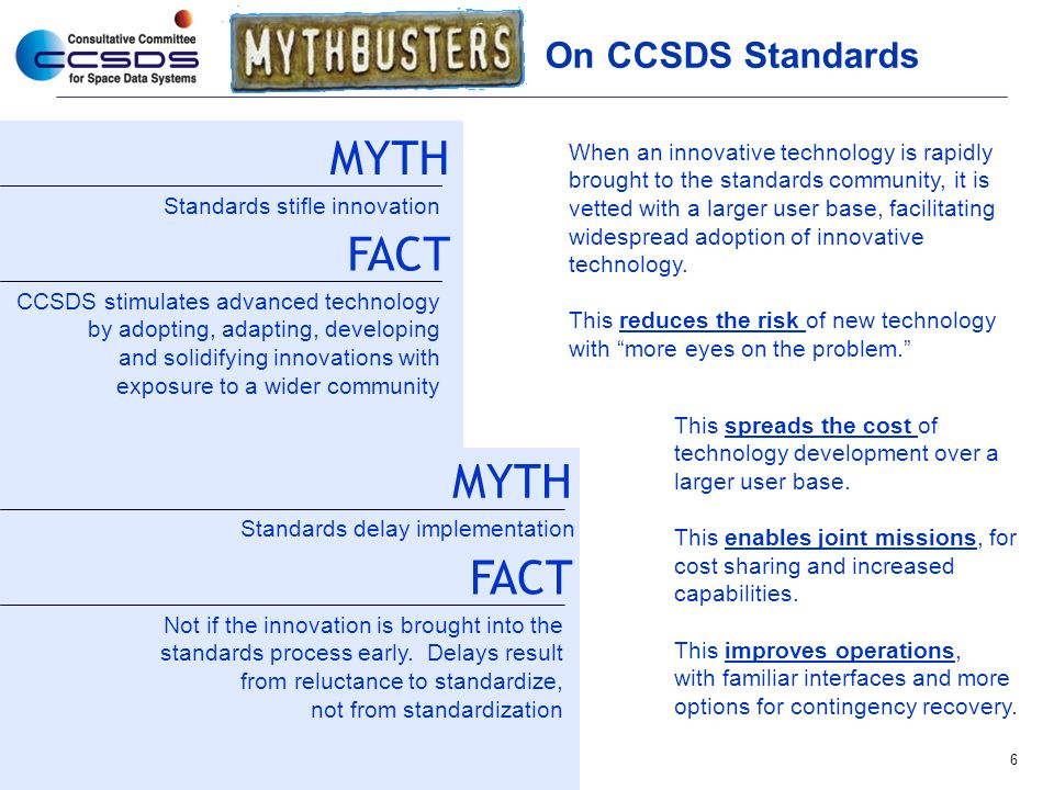 On CCSDS Standards 6 MYTH Standards stifle innovation FACT CCSDS stimulates advanced technology by adopting, adapting, developing and solidifying inno