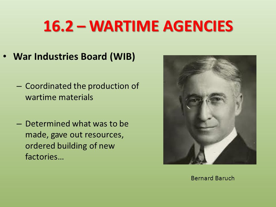16.2 – WARTIME AGENCIES FOOD ADMINISTRATION – Responsible for increasing food production and decreasing civilian consumption – Encouraged people to grow victory gardens , Wheatless Mondays, Meatless Tuesdays… Herbert Hoover