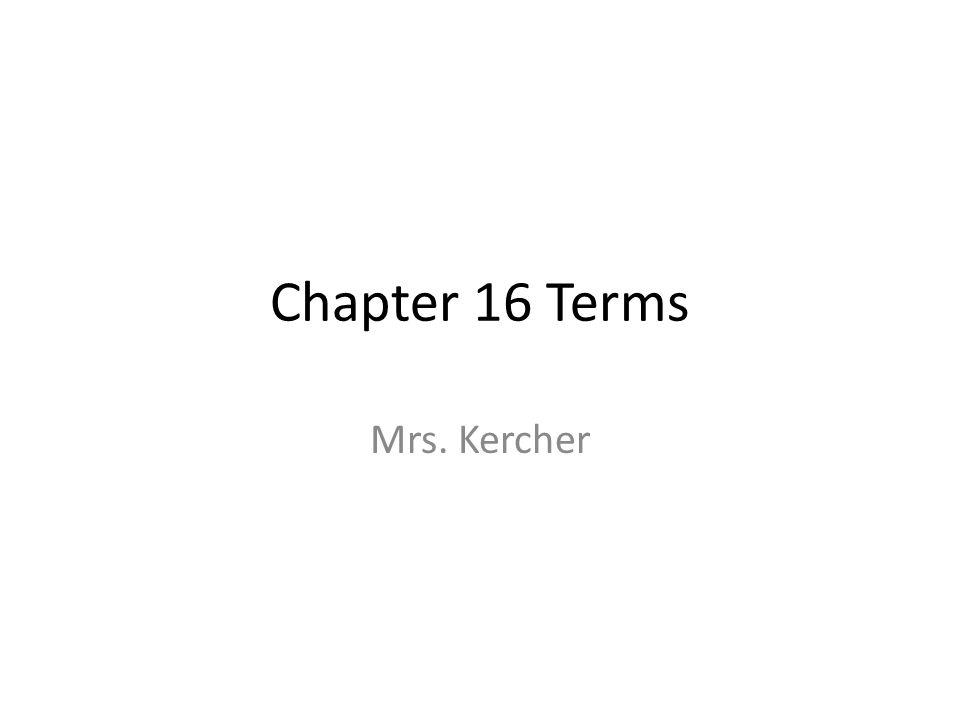 Chapter 16 Terms Mrs. Kercher