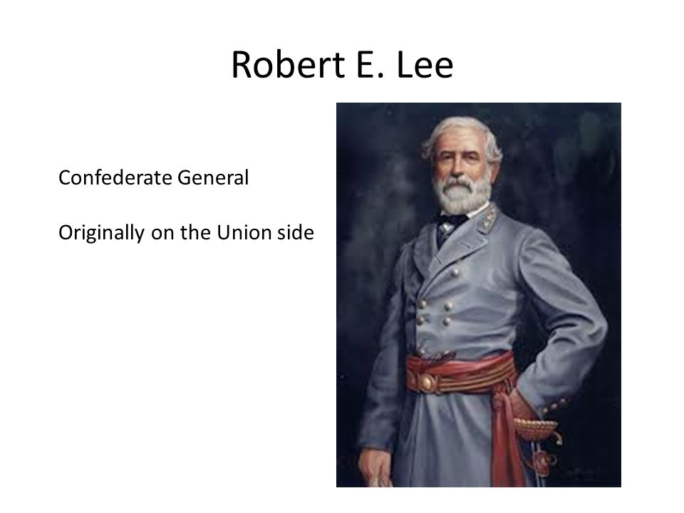 Robert E. Lee Confederate General Originally on the Union side