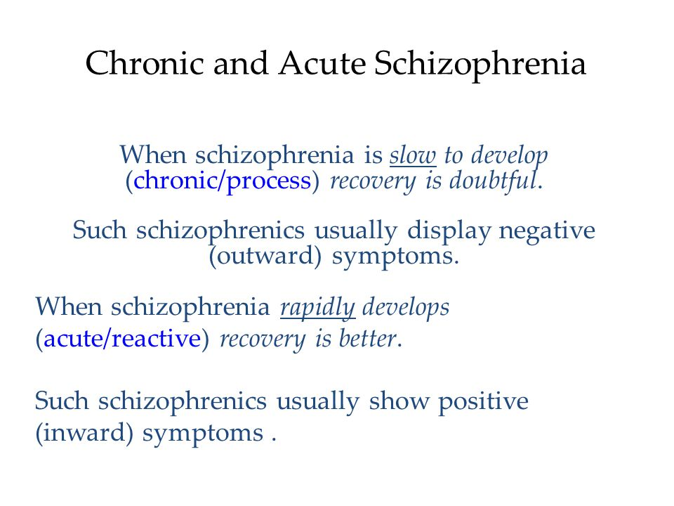 Positive and Negative Symptoms Schizophrenics have inappropriate symptoms (hallucinations, disorganized thinking, deluded ways) that are not present in normal individuals (positive symptoms - inward).