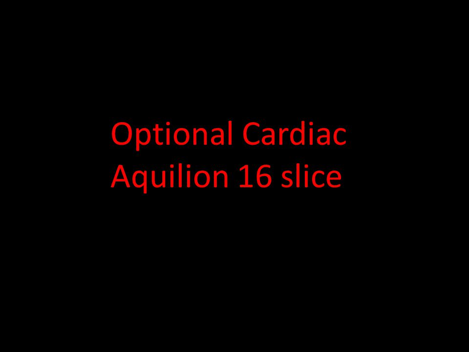 Optional Cardiac Aquilion 16 slice