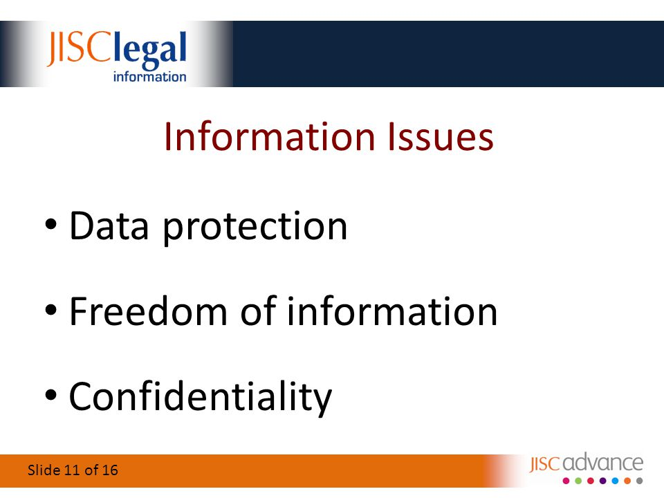 Slide 11 of 16 Information Issues Data protection Freedom of information Confidentiality