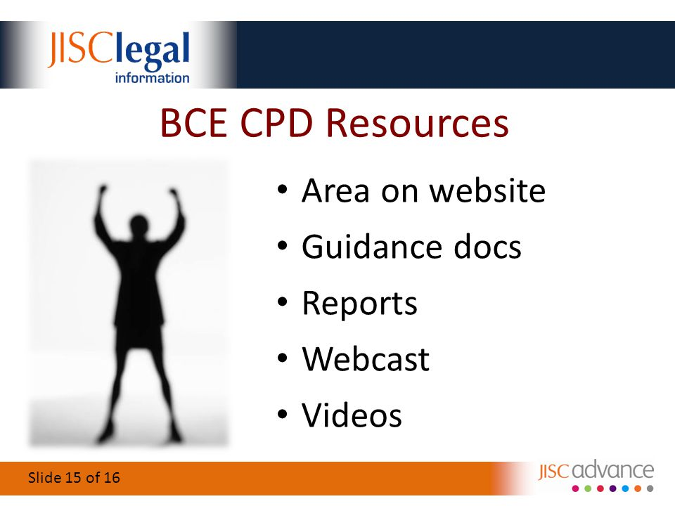 Slide 15 of 16 BCE CPD Resources Area on website Guidance docs Reports Webcast Videos