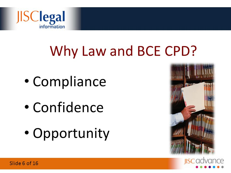 Slide 6 of 16 Why Law and BCE CPD? Compliance Confidence Opportunity