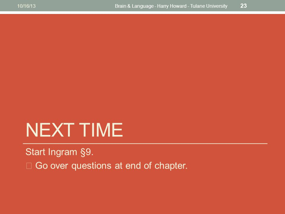 NEXT TIME Start Ingram §9. ☞ Go over questions at end of chapter.