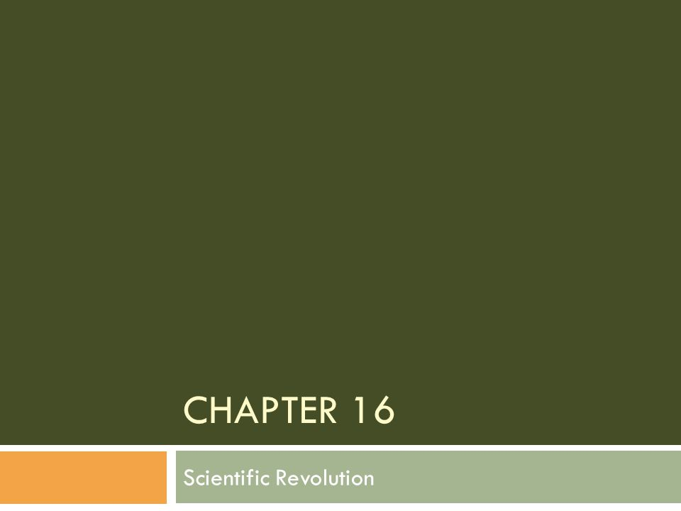 CHAPTER 16 Scientific Revolution