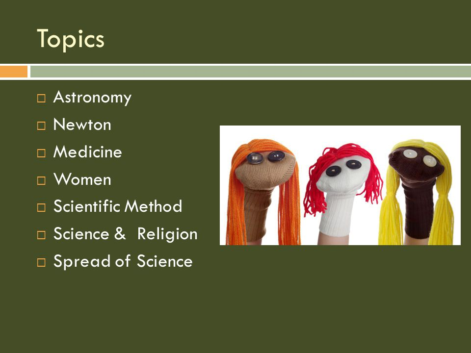 Topics  Astronomy  Newton  Medicine  Women  Scientific Method  Science & Religion  Spread of Science