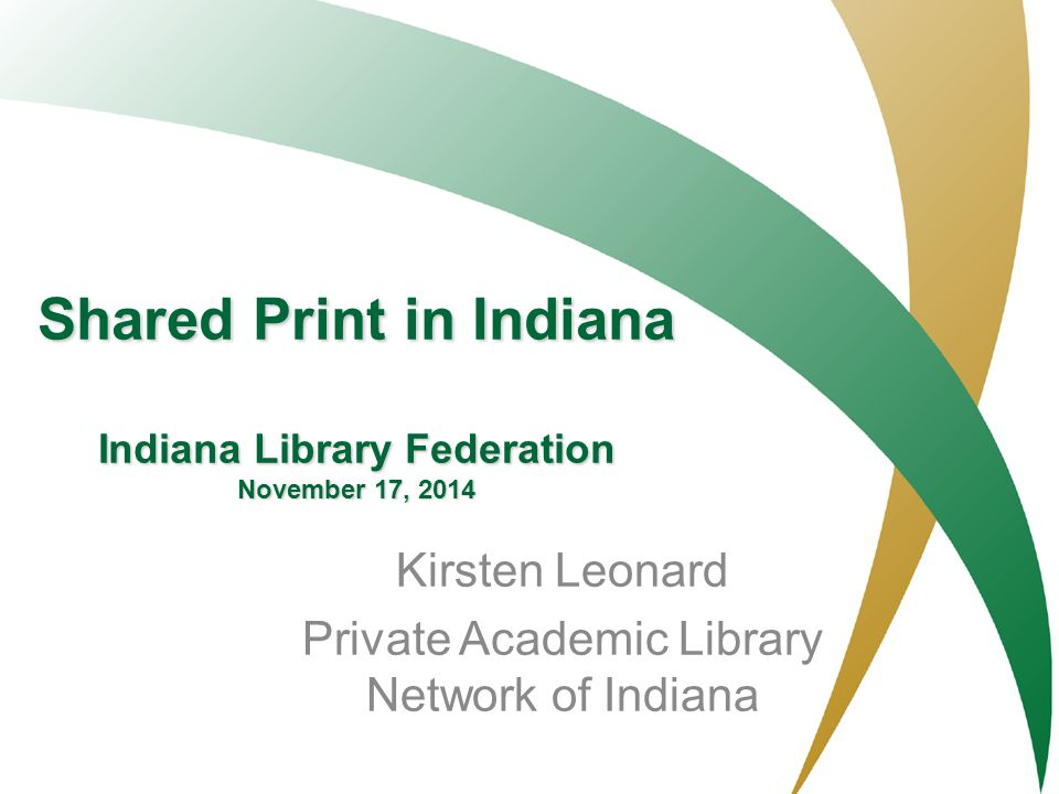 PALNI- Private Academic Library Network of Indiana Shared Print in Indiana Indiana Library Federation November 17, 2014 Kirsten Leonard Private Academ