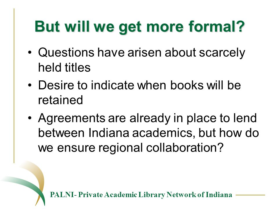 PALNI- Private Academic Library Network of Indiana But will we get more formal? Questions have arisen about scarcely held titles Desire to indicate wh