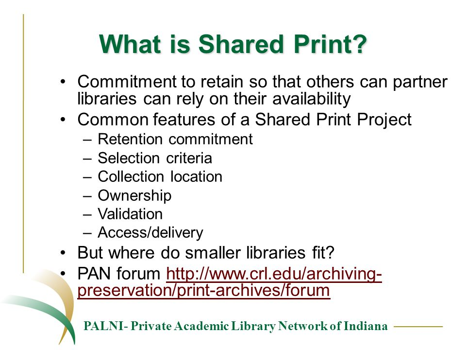 PALNI- Private Academic Library Network of Indiana What is Shared Print? Commitment to retain so that others can partner libraries can rely on their a