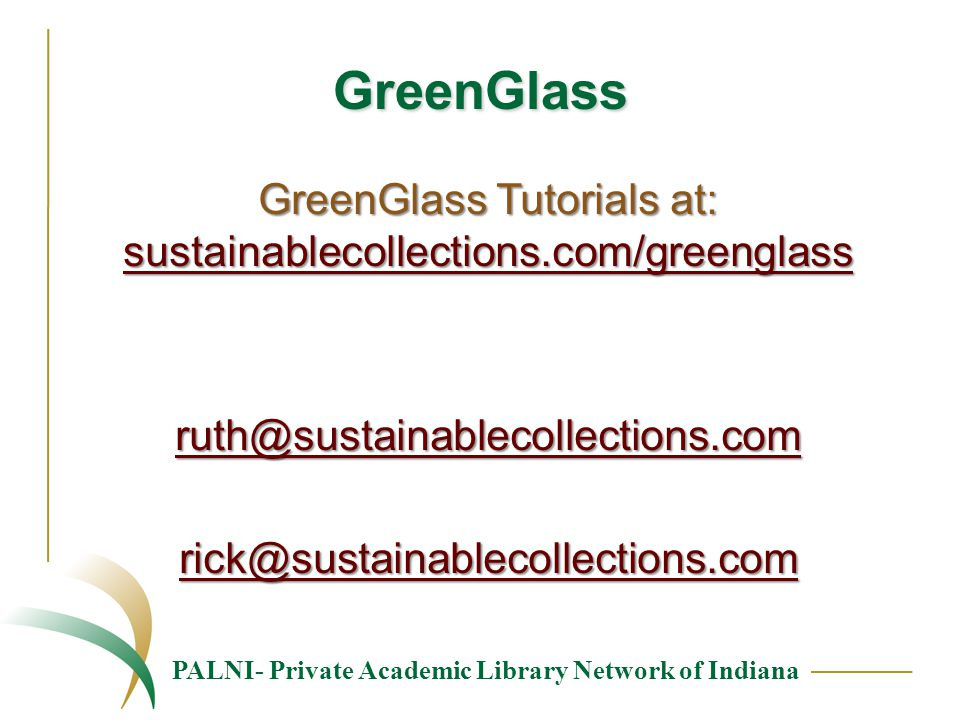PALNI- Private Academic Library Network of Indiana GreenGlass GreenGlass Tutorials at: sustainablecollections.com/greenglass sustainablecollections.co