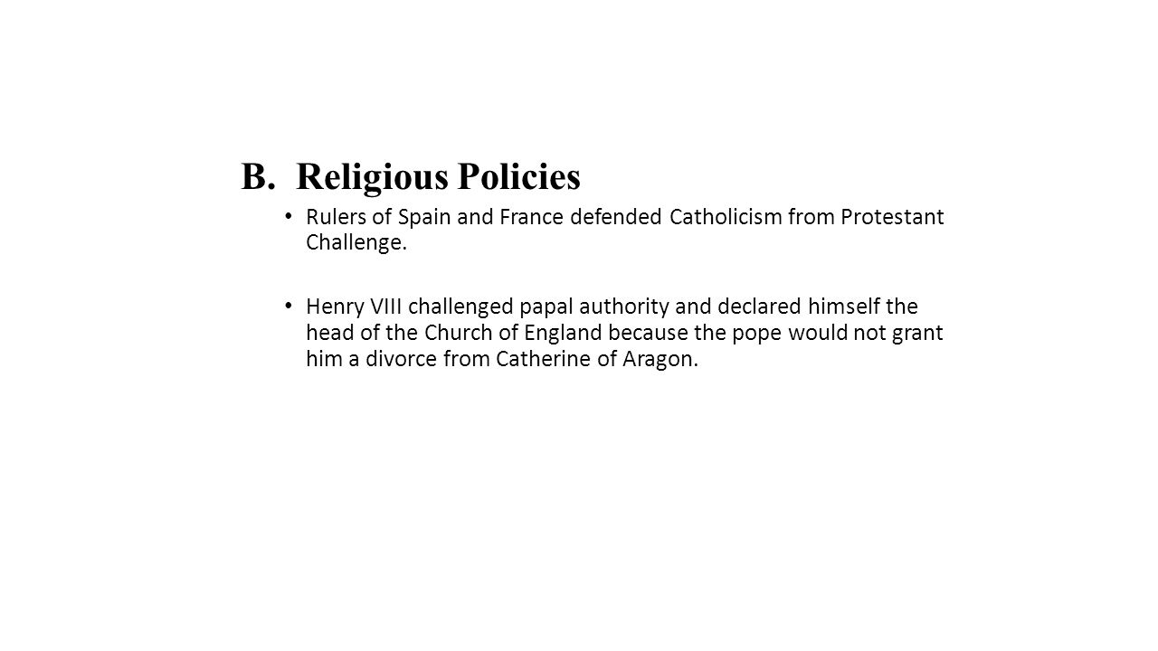 B.Religious Policies Rulers of Spain and France defended Catholicism from Protestant Challenge.