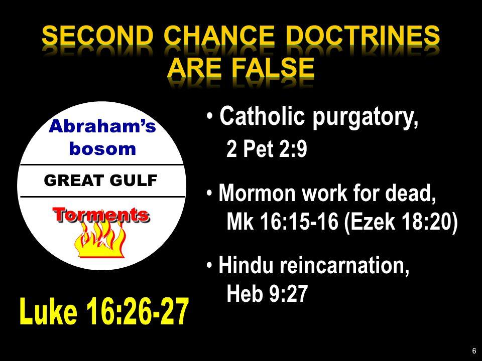 GREAT GULF Abraham's bosom TormentsTorments Catholic purgatory, 2 Pet 2:9 Mormon work for dead, Mk 16:15-16 (Ezek 18:20) Hindu reincarnation, Heb 9:27 6