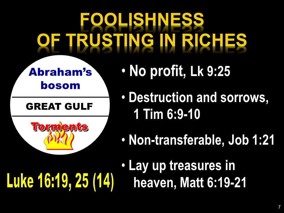 GREAT GULF Abraham's bosom TormentsTorments No profit, Lk 9:25 Destruction and sorrows, 1 Tim 6:9-10 Non-transferable, Job 1:21 Lay up treasures in heaven, Matt 6:19-21 7