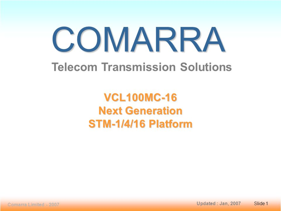 Slide 12 VCL100MC-16 Comarra Limited - 2007 Slide 12 Equipment Protection  VCL100MC-16 can offer redundancy to: Power Supply Module (PSM) 1+1 hot standby and load-sharing modes Cross Connect (XCC) Control Sub-system Integrated within the Cross Connect (XCC)  Optical Cards (Using MSP or SNCP)  Timing sub-system & Interfaces