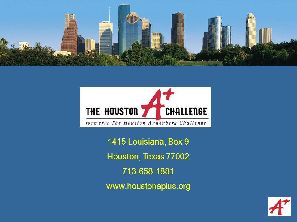 1415 Louisiana, Box 9 Houston, Texas 77002 713-658-1881 www.houstonaplus.org
