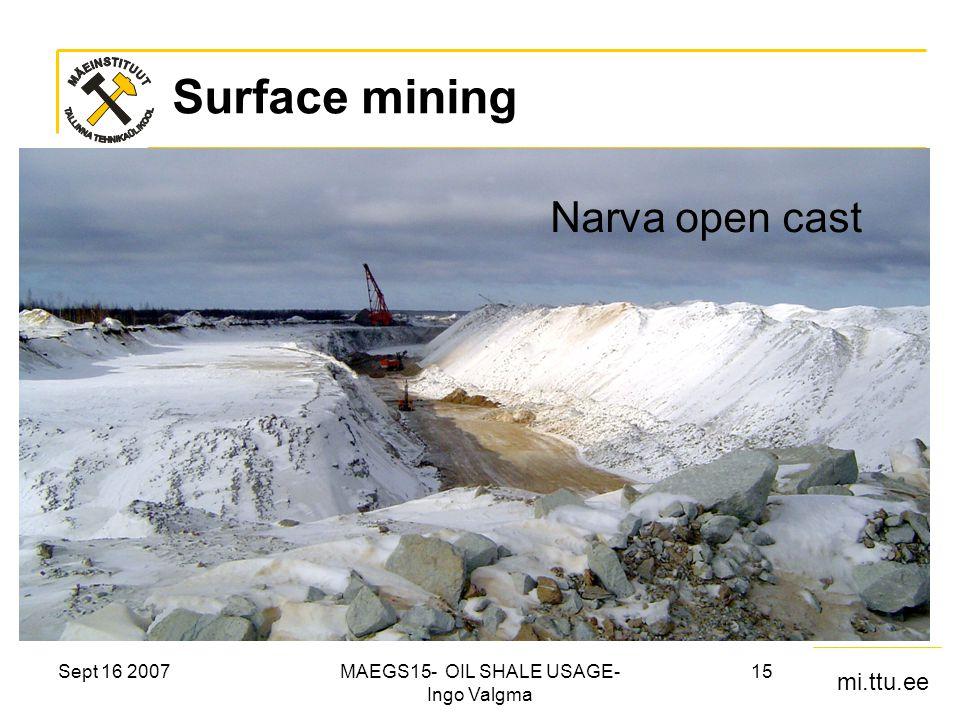 mi.ttu.ee Sept 16 2007MAEGS15- OIL SHALE USAGE- Ingo Valgma 15 Surface mining Narva open cast