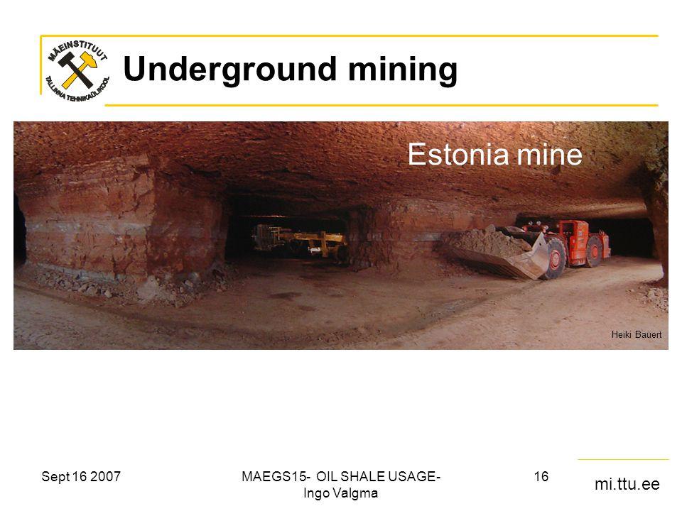 mi.ttu.ee Sept 16 2007MAEGS15- OIL SHALE USAGE- Ingo Valgma 16 Underground mining Heiki Bauert Estonia mine