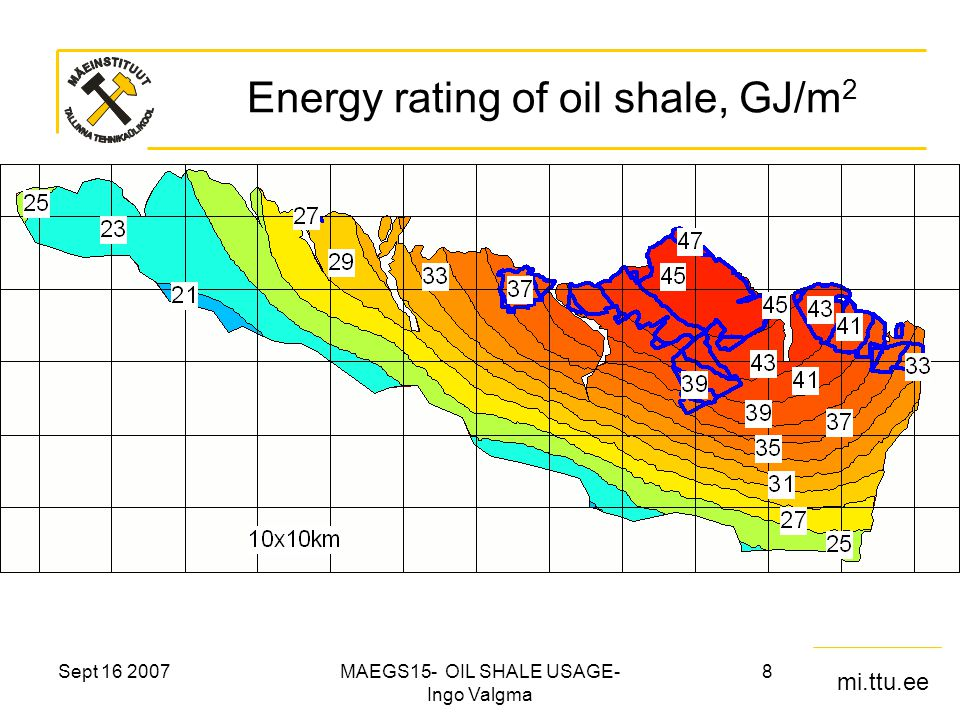 mi.ttu.ee Sept 16 2007MAEGS15- OIL SHALE USAGE- Ingo Valgma 19 Energy and oil content Calorific value and oil yield of oil shale are proportional to kerogen content Calorific value of Kerogen's is 35±3 MJ/kg therefore Q = 35 K, MJ/kg where K is kerogen share (100% = 1) Oil yield formula is T = 65,5 K = 1,86 Q %.
