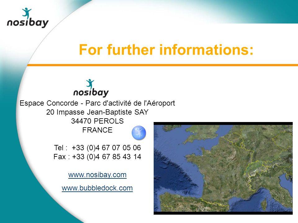 For further informations: Espace Concorde - Parc d activité de l Aéroport 20 Impasse Jean-Baptiste SAY 34470 PEROLS FRANCE Tel : +33 (0)4 67 07 05 06 Fax : +33 (0)4 67 85 43 14 www.nosibay.com www.bubbledock.com