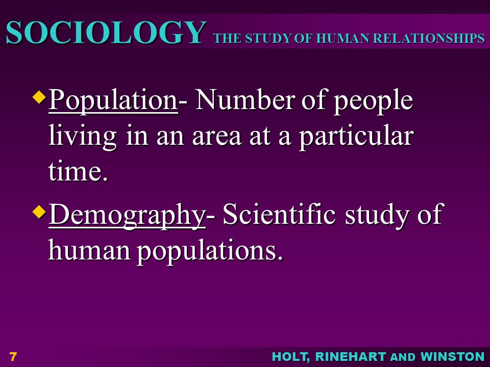THE STUDY OF HUMAN RELATIONSHIPS SOCIOLOGY HOLT, RINEHART AND WINSTON  Population- Number of people living in an area at a particular time.