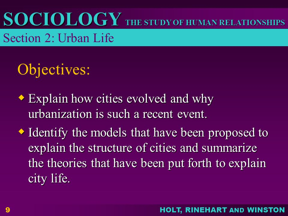 THE STUDY OF HUMAN RELATIONSHIPS SOCIOLOGY HOLT, RINEHART AND WINSTON 9 Objectives:  Explain how cities evolved and why urbanization is such a recent event.