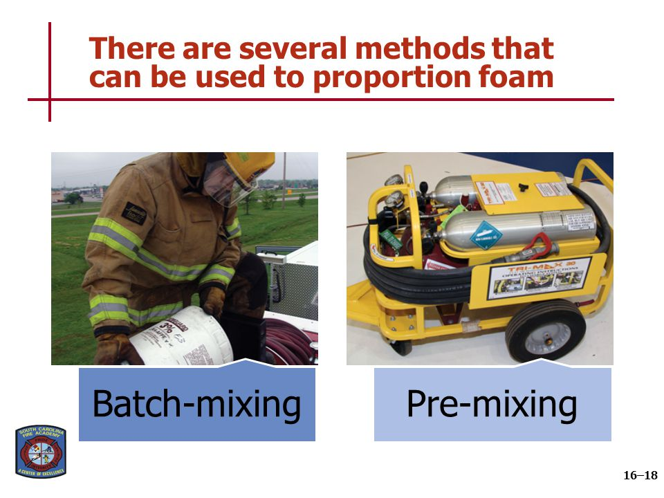 There are several methods that can be used to proportion foam 16–18 Batch-mixingPre-mixing