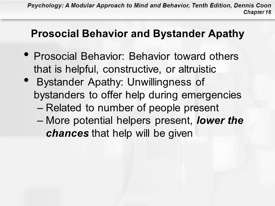 Psychology: A Modular Approach to Mind and Behavior, Tenth Edition, Dennis Coon Chapter 16 Prosocial Behavior and Bystander Apathy Prosocial Behavior: