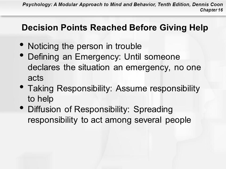 Psychology: A Modular Approach to Mind and Behavior, Tenth Edition, Dennis Coon Chapter 16 Decision Points Reached Before Giving Help Noticing the per