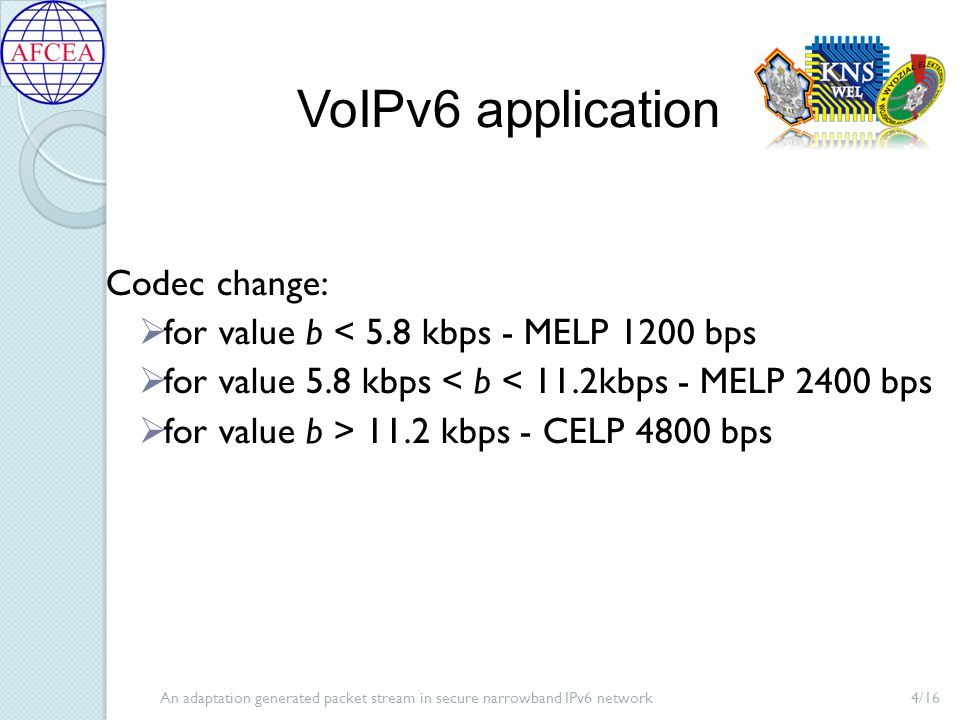 An adaptation generated packet stream in secure narrowband IPv6 network4/16 VoIPv6 application Codec change:  for value b < 5.8 kbps - MELP 1200 bps