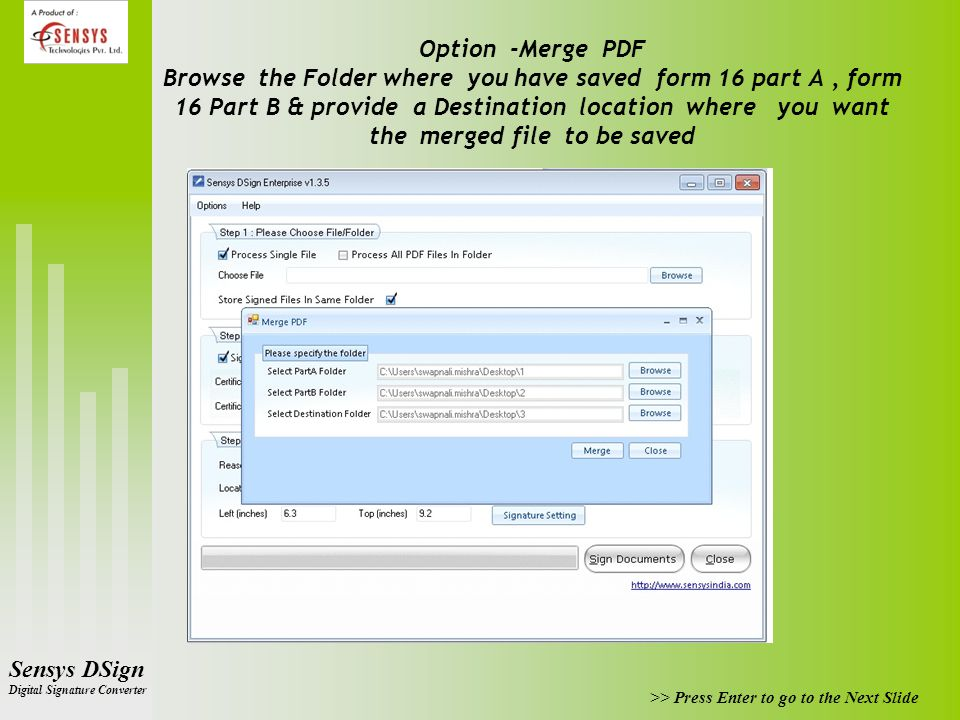 >> Press Enter to go to the Next Slide Sensys DSign Digital Signature Converter Option -Merge PDF Browse the Folder where you have saved form 16 part