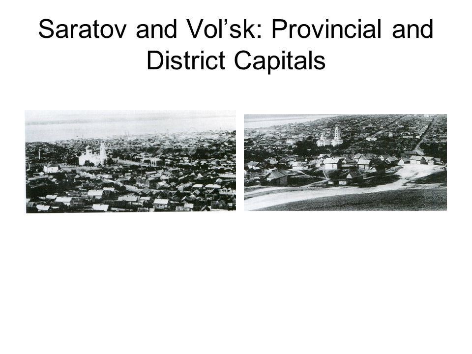 Saratov and Vol'sk: Provincial and District Capitals