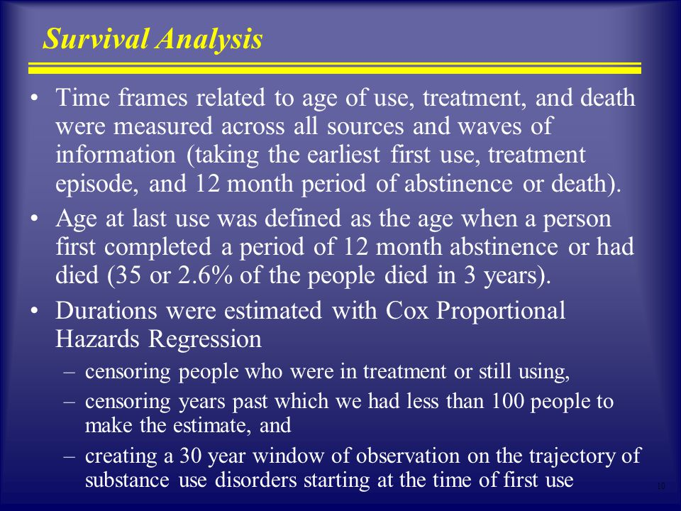 10 Survival Analysis Time frames related to age of use, treatment, and death were measured across all sources and waves of information (taking the earliest first use, treatment episode, and 12 month period of abstinence or death).