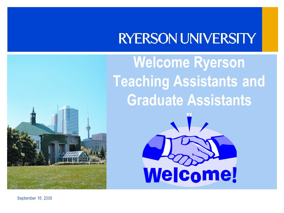September 16, 2006 Welcome Ryerson Teaching Assistants and Graduate Assistants ""