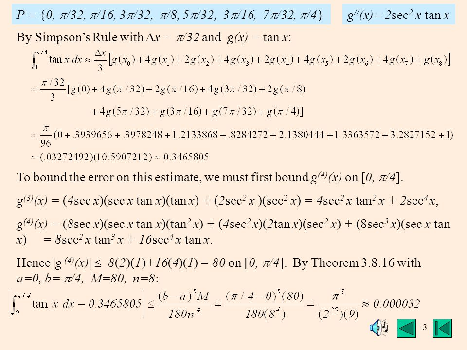 3 By Simpson's Rule with  x =  /32 and g(x) = tan x: To bound the error on this estimate, we must first bound g (4) (x) on [0,  /4].