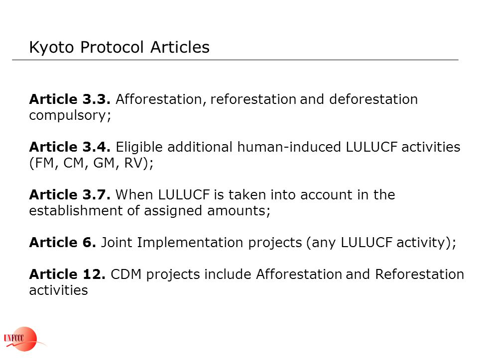 Kyoto Protocol Articles Article 3.3. Afforestation, reforestation and deforestation compulsory; Article 3.4. Eligible additional human-induced LULUCF
